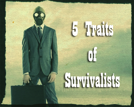 5 Traits of a Survivalist