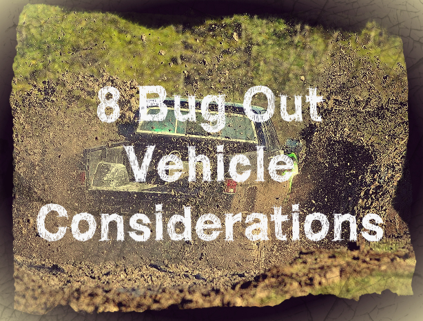 8 Bug Out Vehicle Considerations
