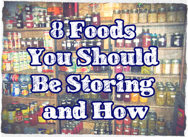 8 Foods You Should Be Storing & How