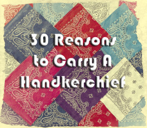 30 Reasons You Should Carry a Handkerchief