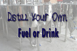Distill Your Own Fuel or Drink