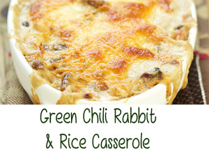Green Chili Rabbit & Rice Casserole