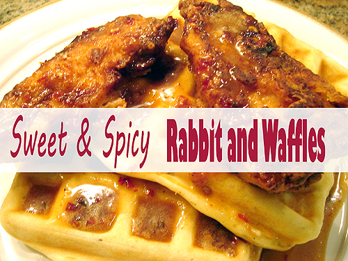 Sweet & Spicy Rabbit and Waffles